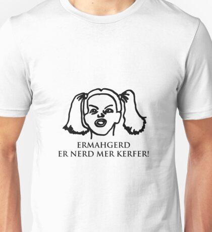 Ermahgerd Er Nerd Mer Kerfer! Ermahgerd Girl. Oh My God I Need My Coffee!! Unisex T-Shirt