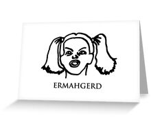 Ermahgerd! Funny ermahgerd girl! Oh My God! Er Mah Gerd! Greeting Card
