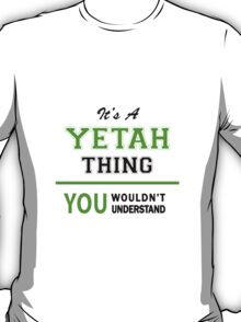 It's a YETAH thing, you wouldn't understand !! T-Shirt