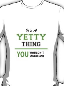 It's a YETTY thing, you wouldn't understand !! T-Shirt