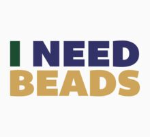 I Need Beads - Color by Pelicaine