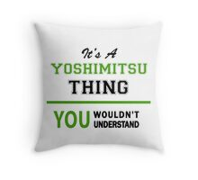 It's a YOSHIMITSU thing, you wouldn't understand !! Throw Pillow