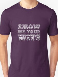 Show Me Your Wits! T-Shirt