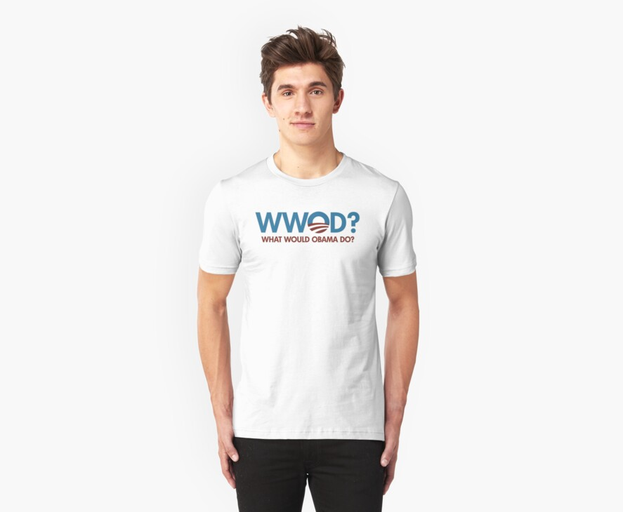 What Would Obama Do? t shirt by barackobama