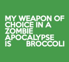 My weapon of choice in a Zombie Apocalypse is broccoli T-Shirt