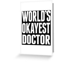World's Okayest Doctor - T Shirts & Hoodies Greeting Card