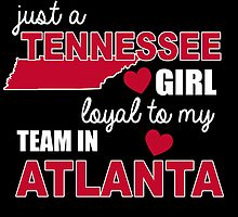 Just a tennessee girl loyal to my team in atlanta by teeshoppy