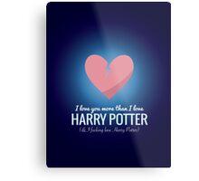 I Love You More HP  Metal Print
