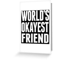 World's Okayest Friend - T Shirts & Hoodies Greeting Card