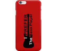 I Prefer The Bass Player Guitar Shirt iPhone Case/Skin