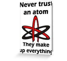Never trust an atom They make up everything Greeting Card