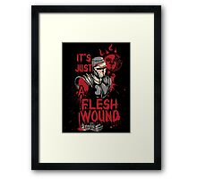 It`s Just a Flesh Wound Framed Print