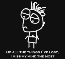 Of all the things I`ve lost, I miss my mind the most. by Lisa Jones Caldwell