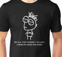 Of all the things I`ve lost, I miss my mind the most. Unisex T-Shirt