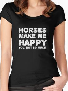 """Horses make me happy. You, not so much"". Women's Fitted Scoop T-Shirt"