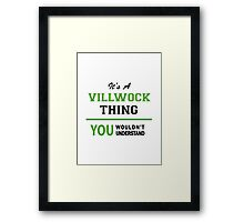 It's a VILLWOCK thing, you wouldn't understand !! Framed Print