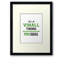 It's a VINALL thing, you wouldn't understand !! Framed Print