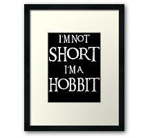 I AM NOT SHORT I AM A HOBBIT Framed Print