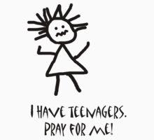 I have teenagers. Pray for me. Ladies by ArkansasLisa