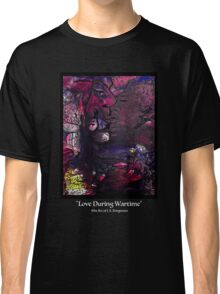 Love During Wartime (white letters) Classic T-Shirt
