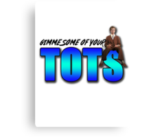 """Napoleon Dynamite - """"Gimme Some Of Your Tots"""" Canvas Print"""