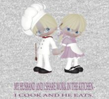 My HUSBAND AND I SHARE WORK IN THE KITCHEN - I COOK AND HE EATS by Mia1