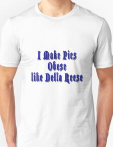 Obese Like Della Reese Unisex T-Shirt