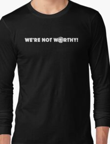 """We're Not Worthy!"" Design Long Sleeve T-Shirt"