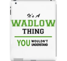 It's a WADLOW thing, you wouldn't understand !! iPad Case/Skin
