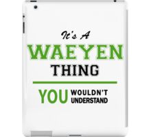 It's a WAEYEN thing, you wouldn't understand !! iPad Case/Skin