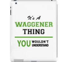 It's a WAGGENER thing, you wouldn't understand !! iPad Case/Skin