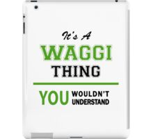 It's a WAGGI thing, you wouldn't understand !! iPad Case/Skin