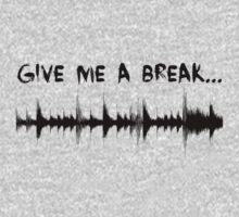 Give Me A Break by Haxyl