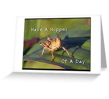 Have A Hopper Of The Day.... Greeting Card