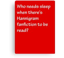 Who Needs Sleep - Hannigram Canvas Print