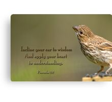 Incline your ear to wisdom . . . Canvas Print