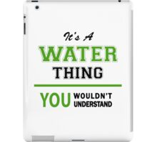 It's a WATER thing, you wouldn't understand !! iPad Case/Skin