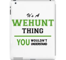 It's a WEHUNT thing, you wouldn't understand !! iPad Case/Skin