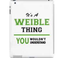 It's a WEIBLE thing, you wouldn't understand !! iPad Case/Skin