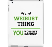 It's a WEIBUST thing, you wouldn't understand !! iPad Case/Skin
