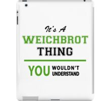 It's a WEICHBROT thing, you wouldn't understand !! iPad Case/Skin