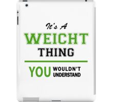 It's a WEICHT thing, you wouldn't understand !! iPad Case/Skin