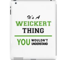 It's a WEICKERT thing, you wouldn't understand !! iPad Case/Skin