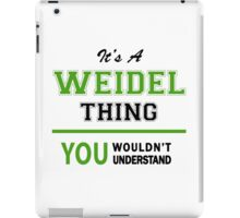 It's a WEIDEL thing, you wouldn't understand !! iPad Case/Skin