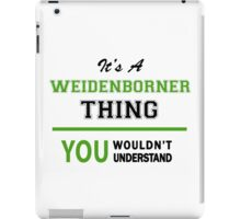 It's a WEIDENBORNER thing, you wouldn't understand !! iPad Case/Skin