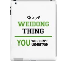 It's a WEIDONG thing, you wouldn't understand !! iPad Case/Skin