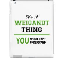 It's a WEIGANDT thing, you wouldn't understand !! iPad Case/Skin