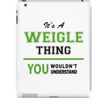 It's a WEIGLE thing, you wouldn't understand !! iPad Case/Skin
