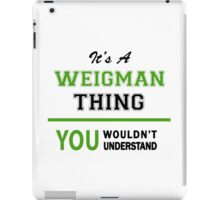 It's a WEIGMAN thing, you wouldn't understand !! iPad Case/Skin