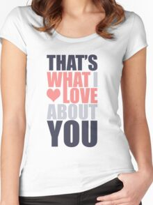 That's What I Love About You! Women's Fitted Scoop T-Shirt
